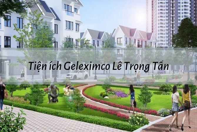 Hệ thống tiện ích nào được triển khai tại dự án Geleximco Lê Trọng Tấn